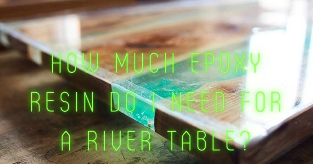 How much epoxy resin do I need for a river table?
