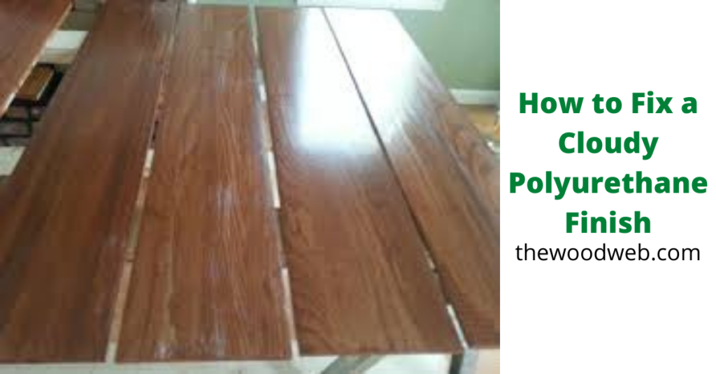How to Fix a Cloudy Polyurethane Finish