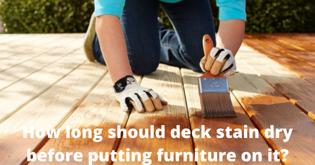 How long should deck stain dry before putting furniture on it