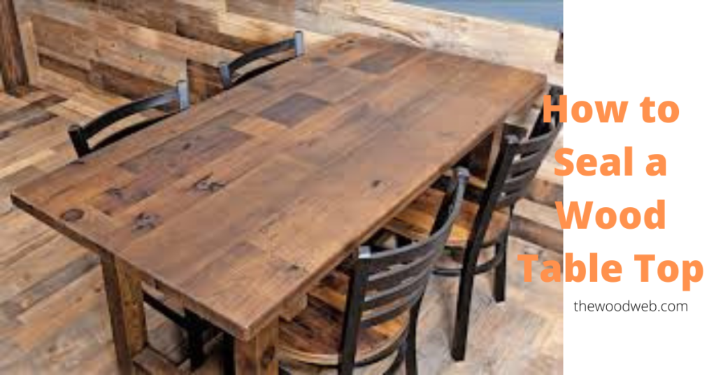 How to Seal a Wood Table Top