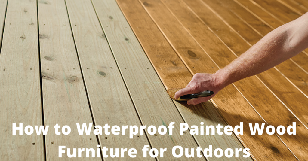 How to Waterproof Painted Wood Furniture for Outdoors