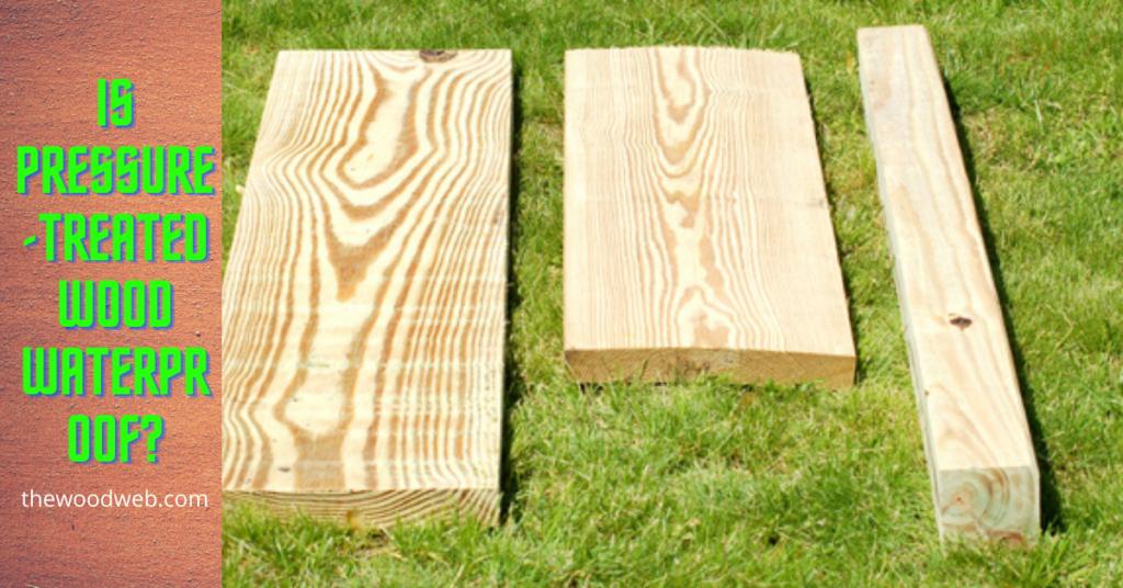 is pressure treated wood waterproof?