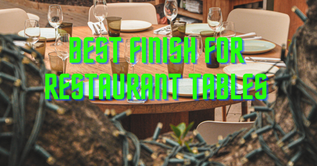 best finish for restaurant tables