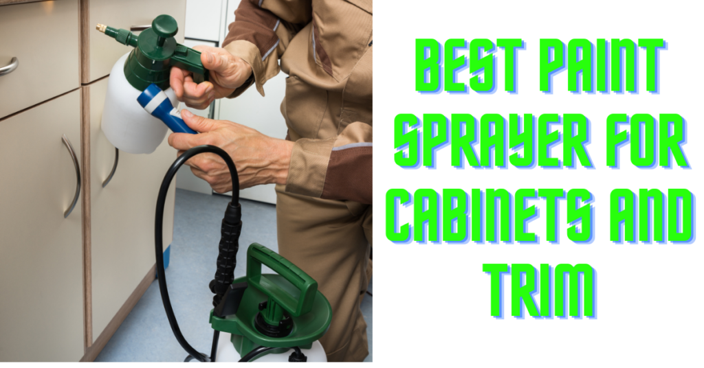 best paint sprayer for cabinets and trim