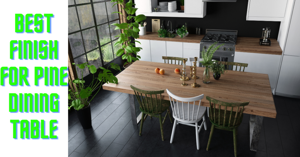 Best Finish For Pine Dining Table