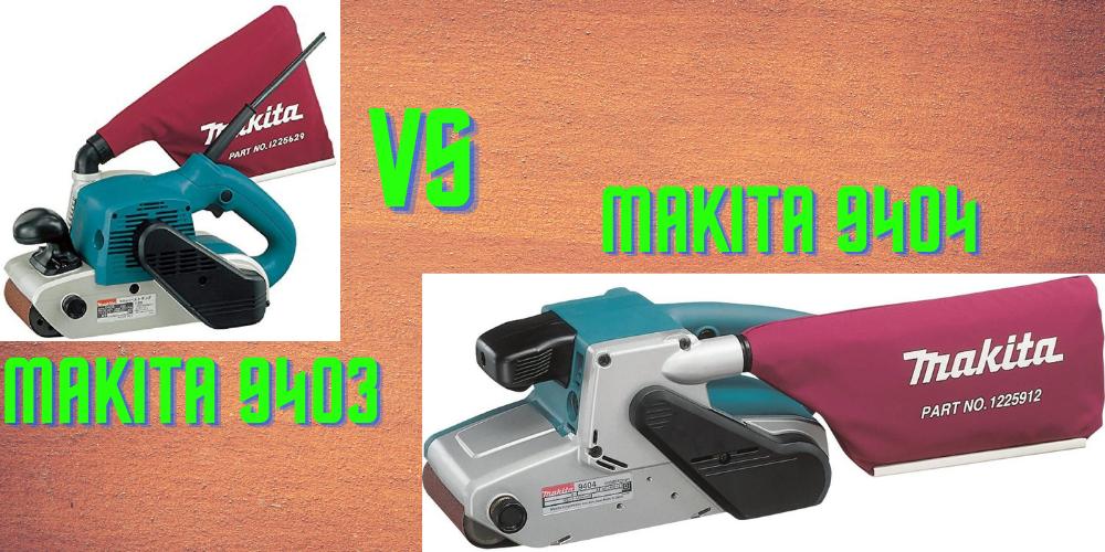 Makita 9403 vs 9404