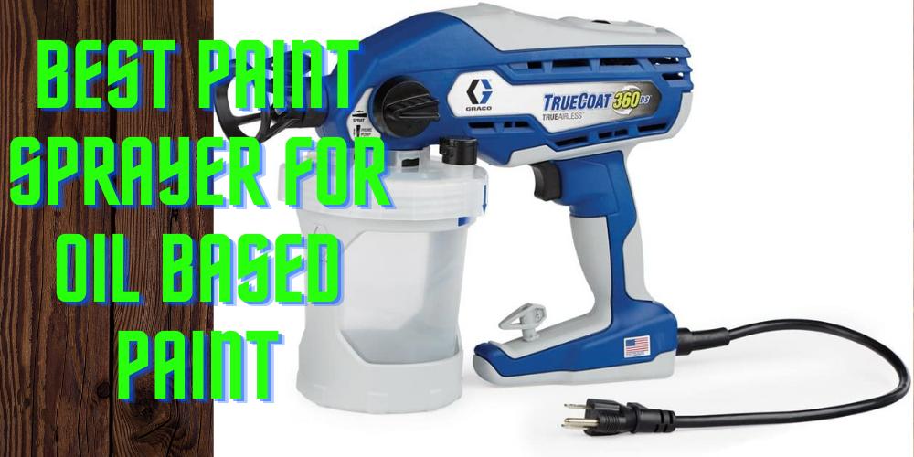 Best Paint Sprayer for Oil Based Paint