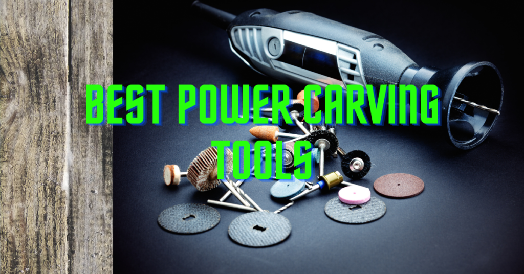 Best Power Carving Tools