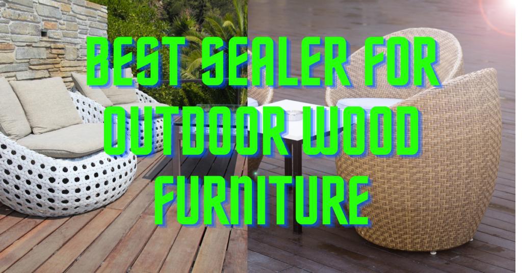 Best Sealer for Outdoor Wood Furniture