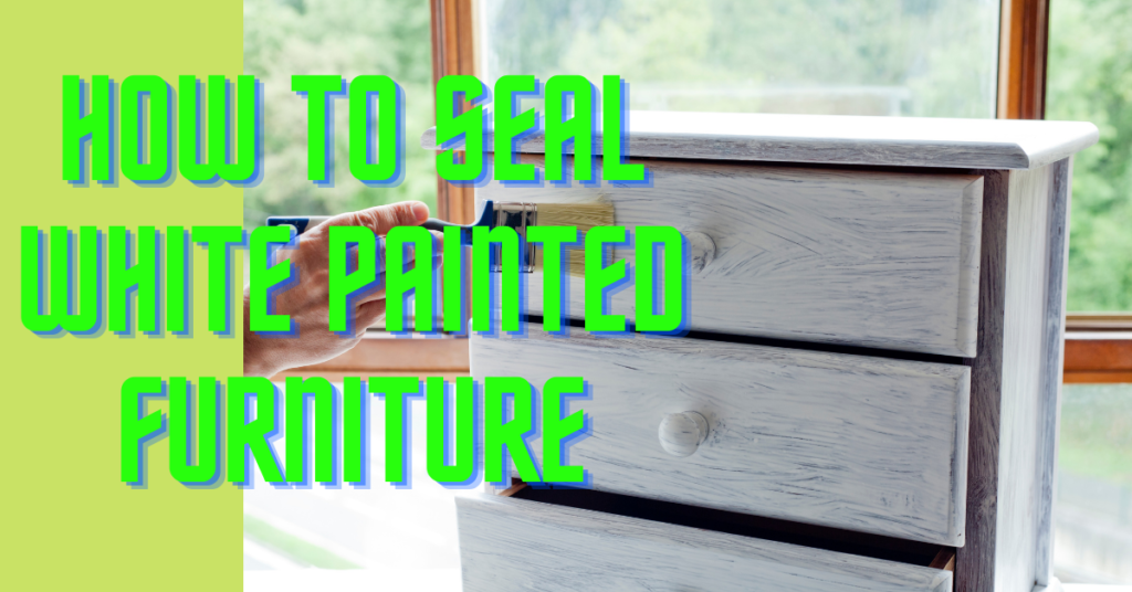 How to Seal White Painted Furniture